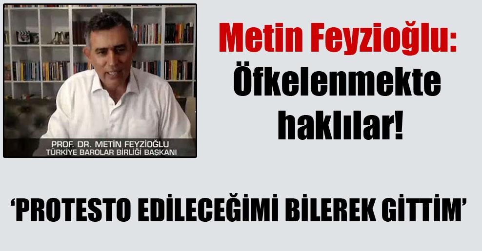 Metin Feyzioğlu: Öfkelenmekte haklılar!