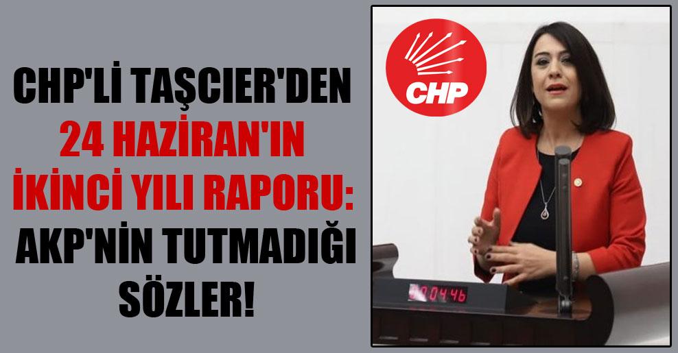 CHP'li Taşcıer'den 24 Haziran'ın ikinci yılı raporu: AKP'nin tutmadığı sözler!