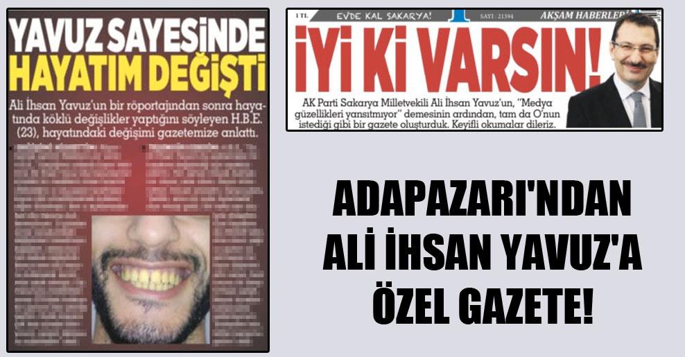 Adapazarı'ndan Ali İhsan Yavuz'a özel gazete!