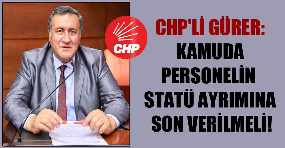 CHP'li Gürer: Kamuda personelin statü ayrımına son verilmeli!