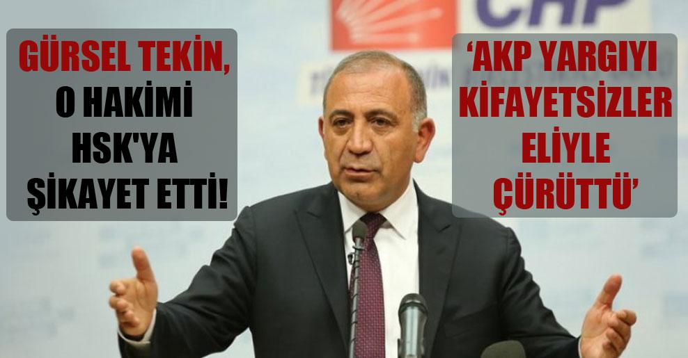 Gürsel Tekin, o hakimi HSK'ya şikayet etti!