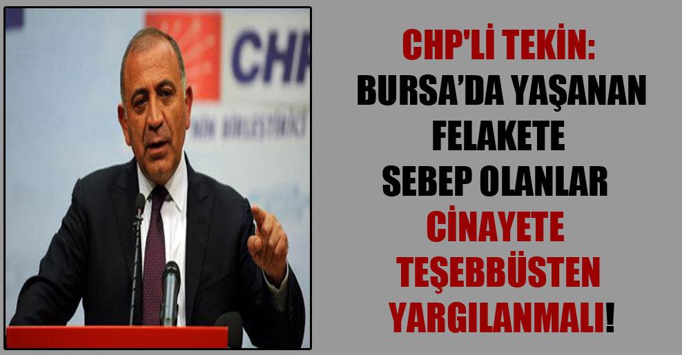 CHP'li Tekin: Bursa'da yaşanan felakete sebep olanlar cinayete teşebbüsten yargılanmalı!