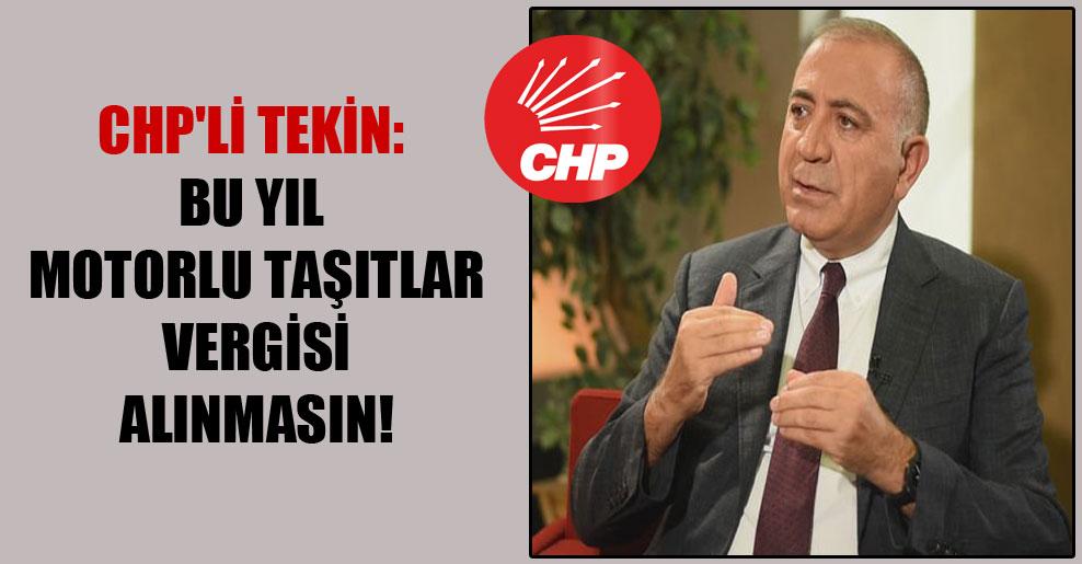 CHP'li Tekin: Bu yıl motorlu taşıtlar vergisi alınmasın!