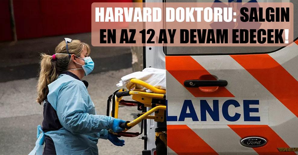 Harvard doktoru: Salgın en az 12 ay devam edecek!