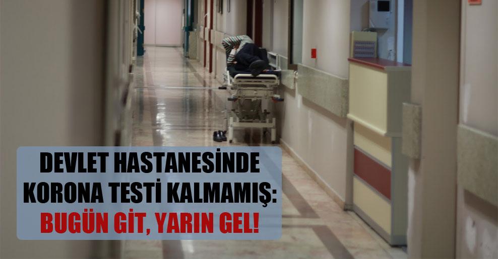 Devlet hastanesinde korona testi kalmamış: Bugün git, yarın gel!