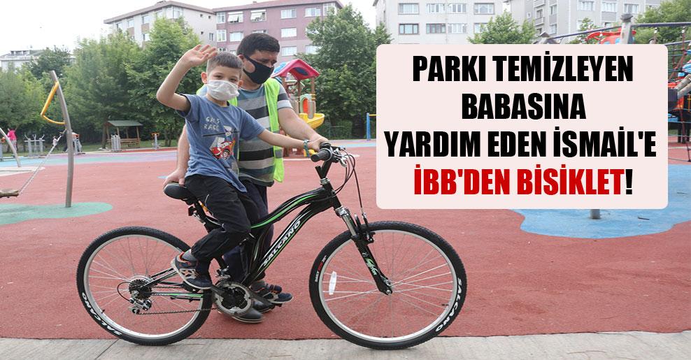 Parkı temizleyen babasına yardım eden İsmail'e İBB'den bisiklet!