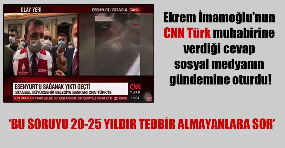 Ekrem İmamoğlu'nun CNN Türk muhabirine verdiği cevap sosyal medyanın gündemine oturdu!