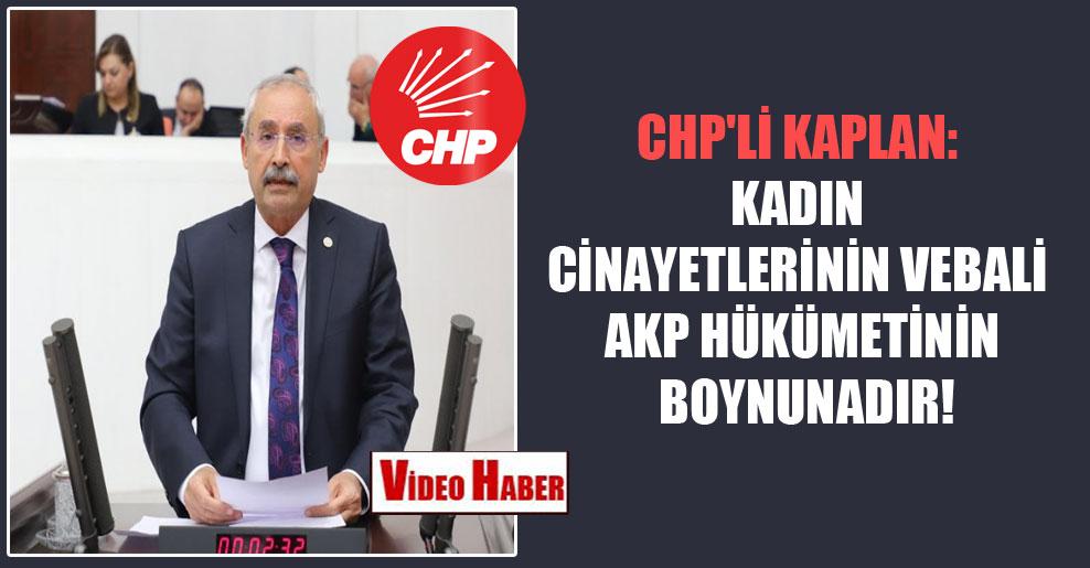 CHP'li Kaplan: Kadın cinayetlerinin vebali AKP hükümetinin boynunadır!