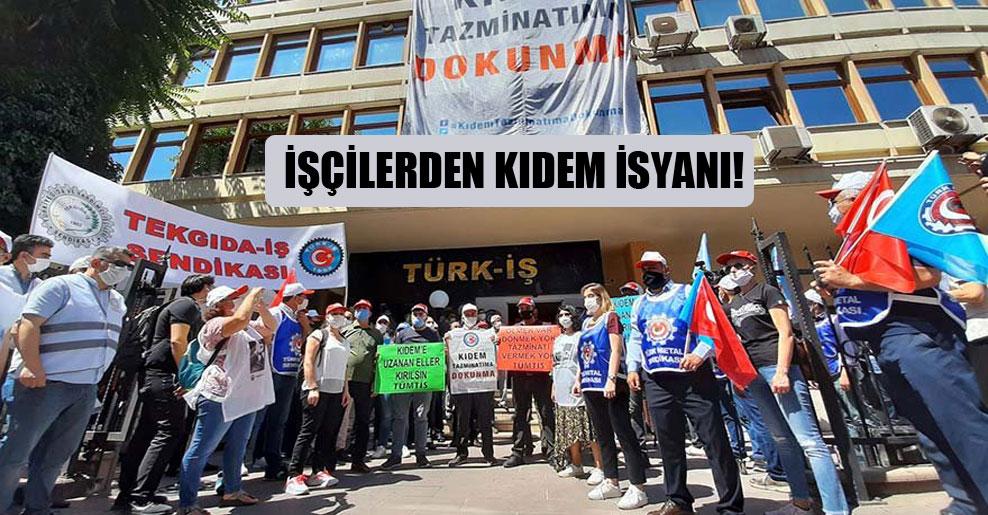 İşçilerden kıdem isyanı!