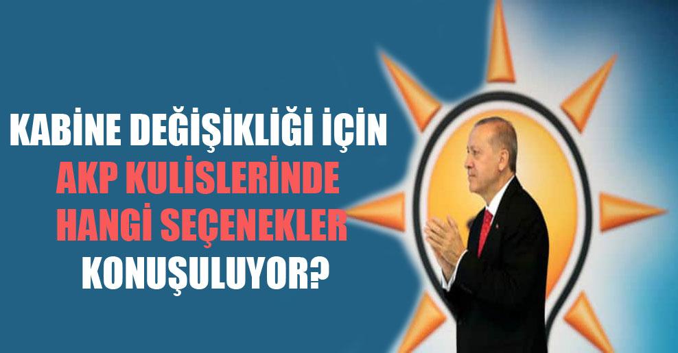 Kabine değişikliği için AKP kulislerinde hangi seçenekler konuşuluyor?