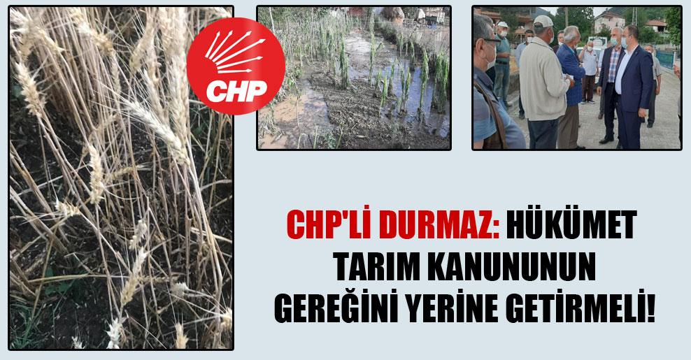CHP'li Durmaz: Hükümet tarım kanununun gereğini yerine getirmeli!