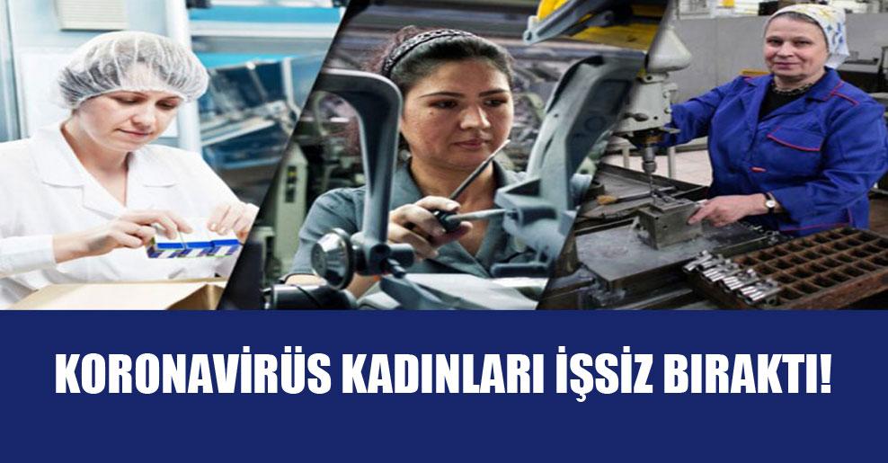 Koronavirüs kadınları işsiz bıraktı!
