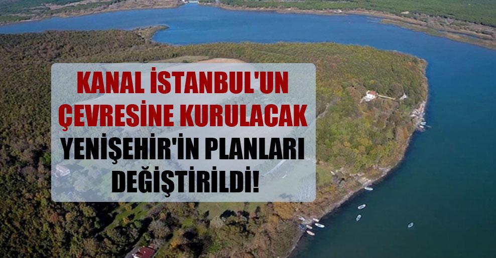 Kanal İstanbul'un çevresine kurulacak Yenişehir'in planları değiştirildi!