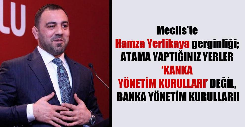 Meclis'te Hamza Yerlikaya gerginliği; Atama yaptığınız yerler 'kanka yönetim kurulları' değil, banka yönetim kurulları!