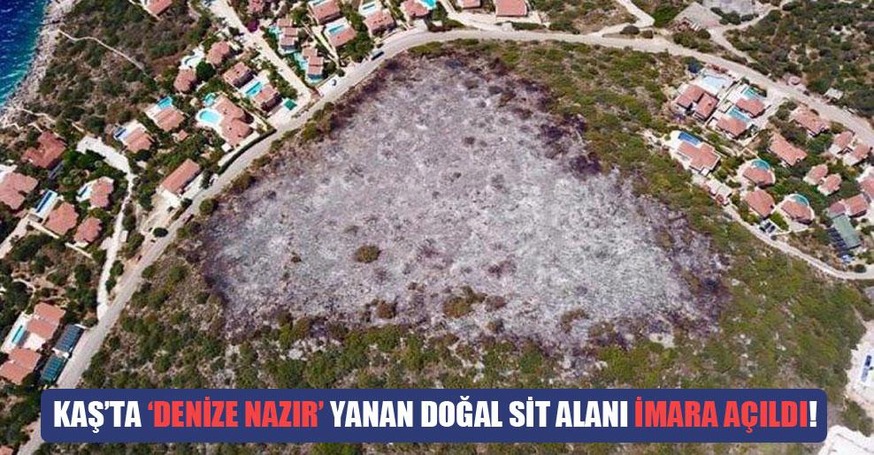 Kaş'ta 'denize nazır' yanan doğal sit alanı imara açıldı!