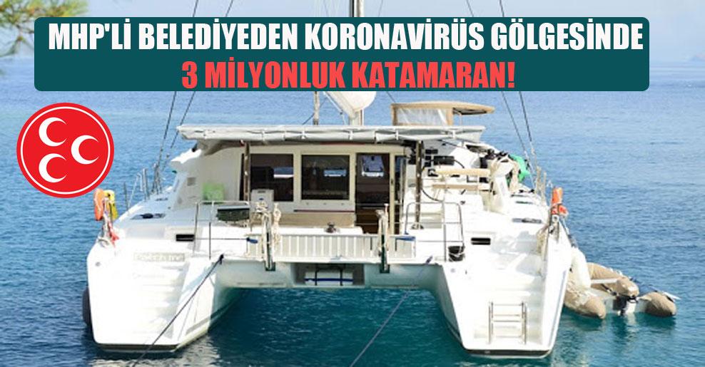 MHP'li belediyeden korona virüsü gölgesinde 3 milyonluk katamaran!