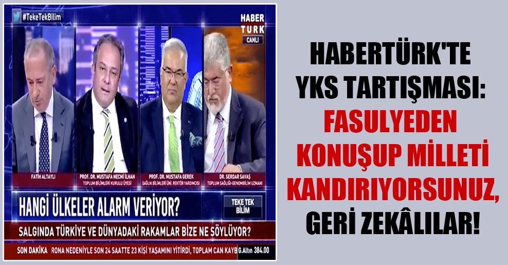 HaberTürk'te YKS tartışması: Fasulyeden konuşup milleti kandırıyorsunuz, geri zekâlılar!