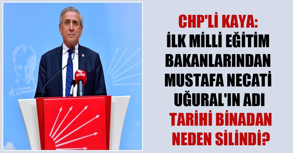CHP'li Kaya: İlk Milli Eğitim Bakanlarından Mustafa Necati Uğural'ın adı tarihi binadan neden silindi?