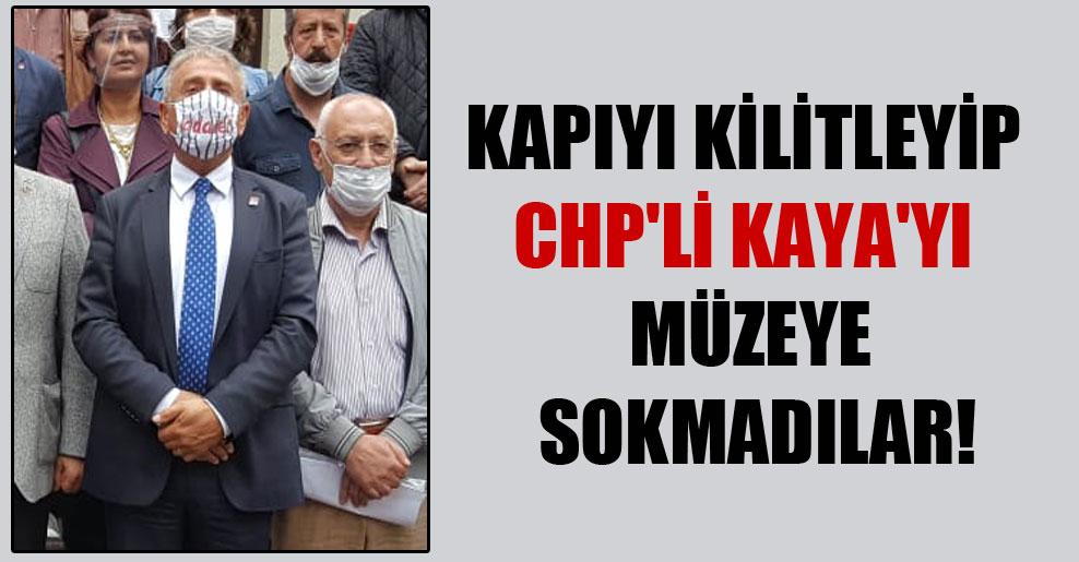 Kapıyı kilitleyip CHP'li Kaya'yı müzeye sokmadılar!