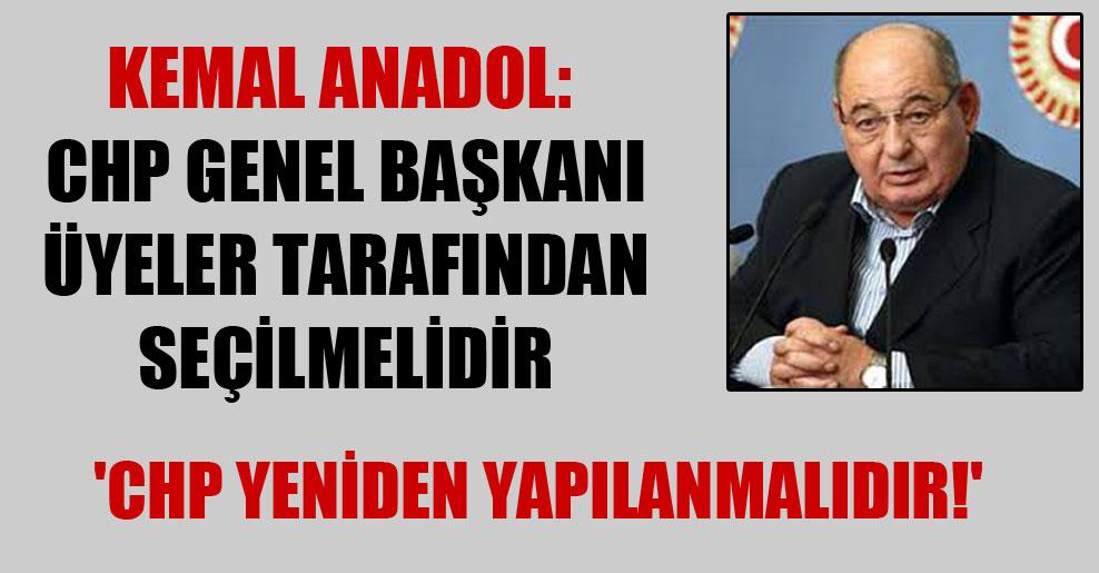 'CHP yeniden yapılanmalıdır!' Kemal Anadol: CHP Genel Başkanı üyeler tarafından seçilmelidir