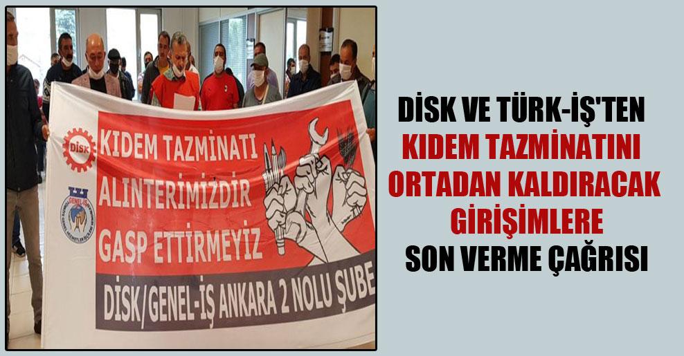 DİSK ve Türk-İş'ten kıdem tazminatını ortadan kaldıracak girişimlere son verme çağrısı