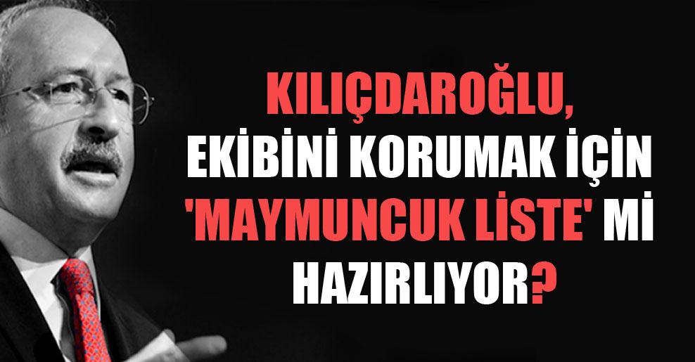 Kılıçdaroğlu, ekibini korumak için 'maymuncuk liste' mi hazırlıyor?