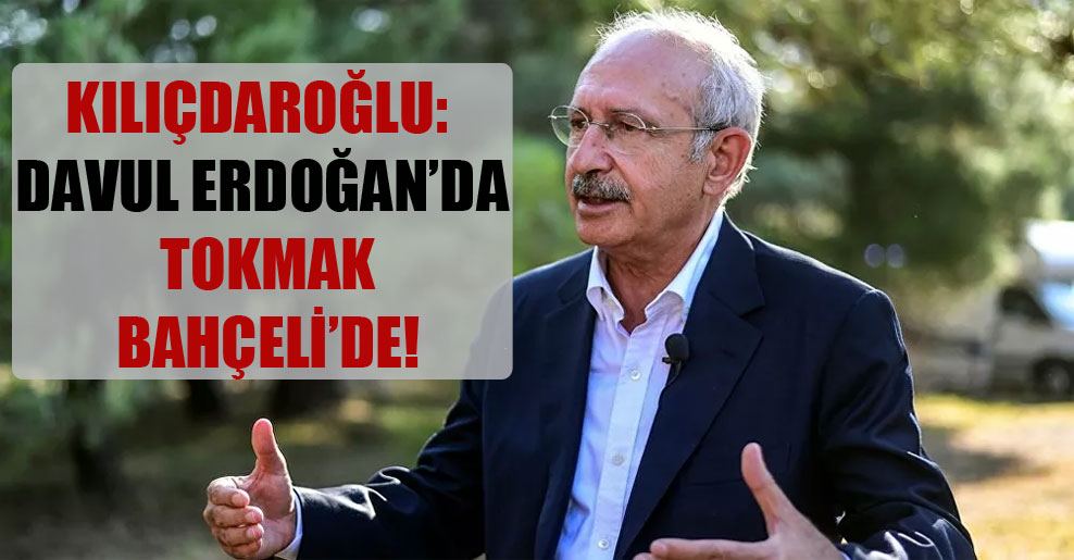 Kılıçdaroğlu: Davul Erdoğan'da tokmak Bahçeli'de!