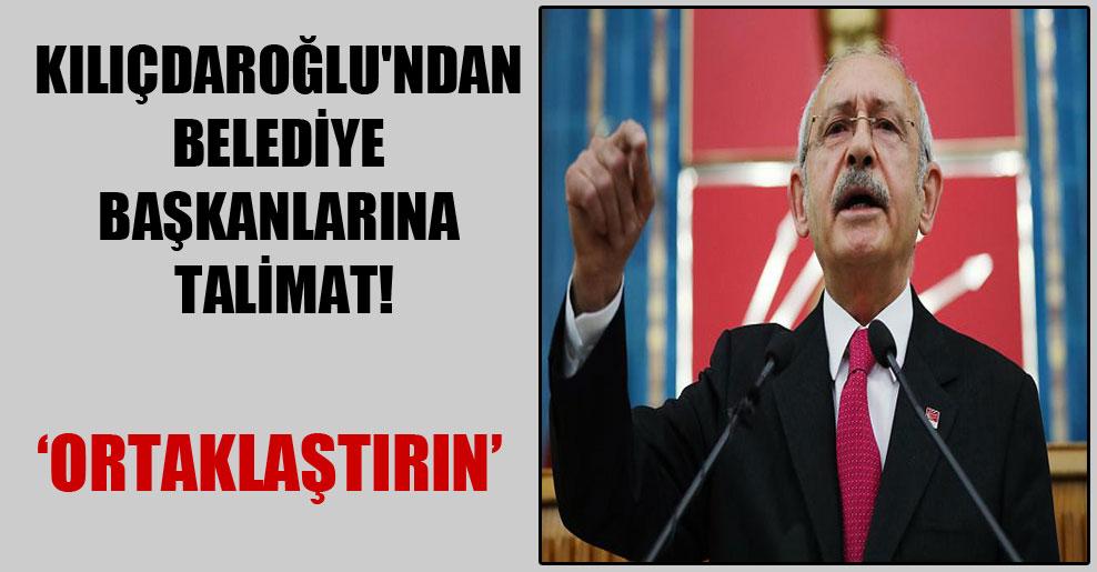 Kılıçdaroğlu'ndan belediye başkanlarına talimat!