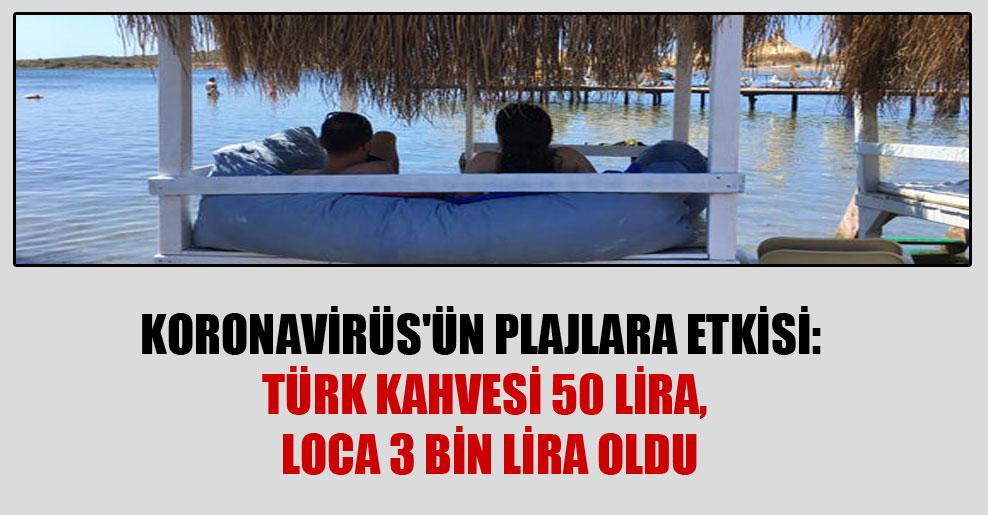 Koronavirüs'ün plajlara etkisi: Türk kahvesi 50 lira, loca 3 bin lira oldu