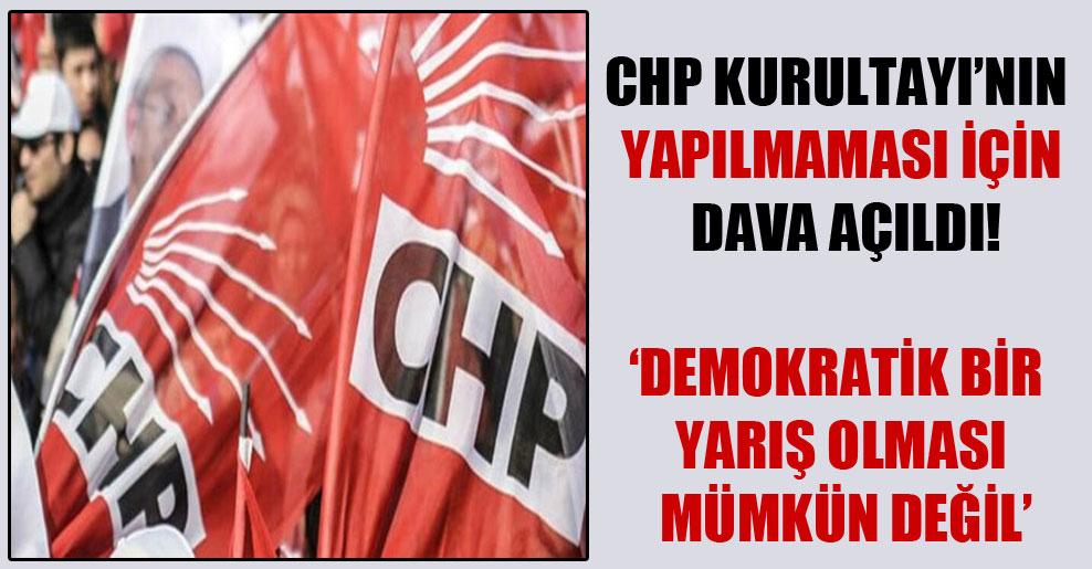 CHP Kurultayı'nın yapılmaması için dava açıldı!