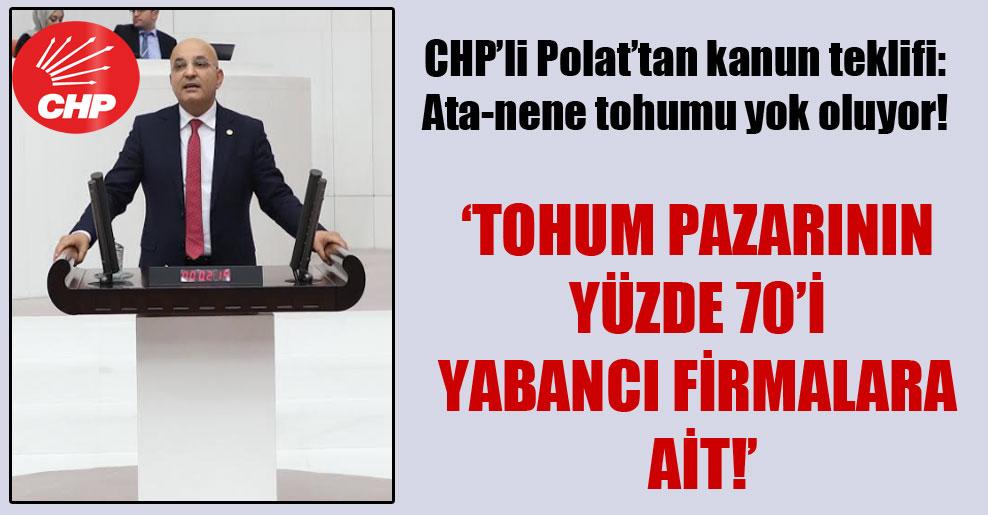 CHP'li Polat'tan kanun teklifi: Ata-nene tohumu yok oluyor!