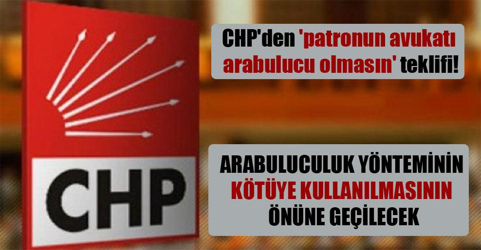 CHP'den 'patronun avukatı arabulucu olmasın' teklifi!