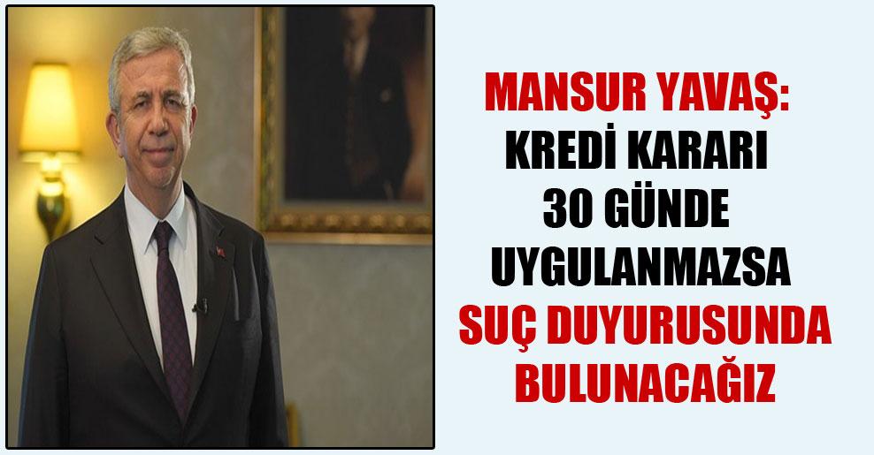 Mansur Yavaş: Kredi kararı 30 günde uygulanmazsa suç duyurusunda bulunacağız