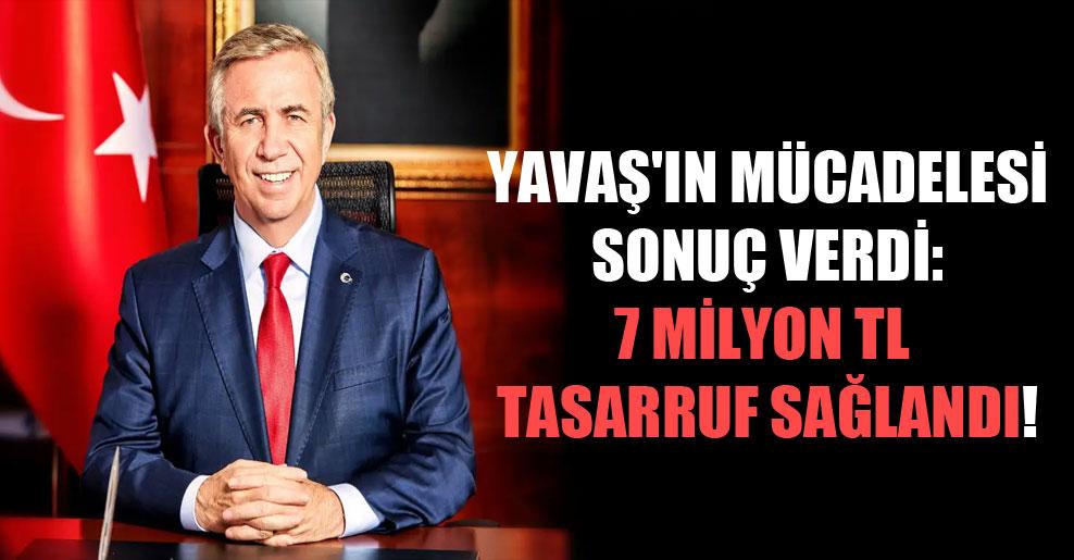 Yavaş'ın mücadelesi sonuç verdi: 7 milyon TL tasarruf sağlandı!