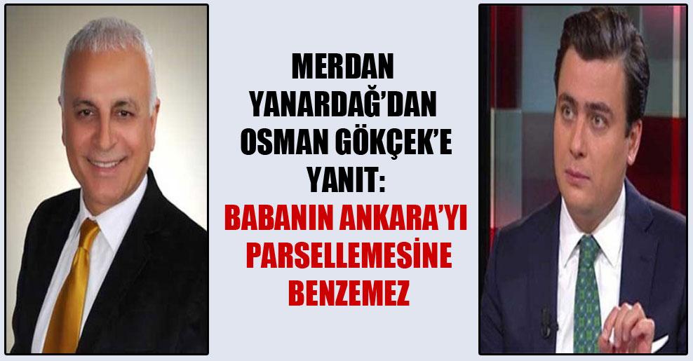 Merdan Yanardağ'dan Osman Gökçek'e yanıt: Babanın Ankara'yı parsellemesine benzemez