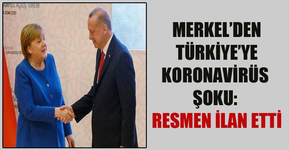 Merkel'den Türkiye'ye koronavirüs şoku: Resmen ilan etti