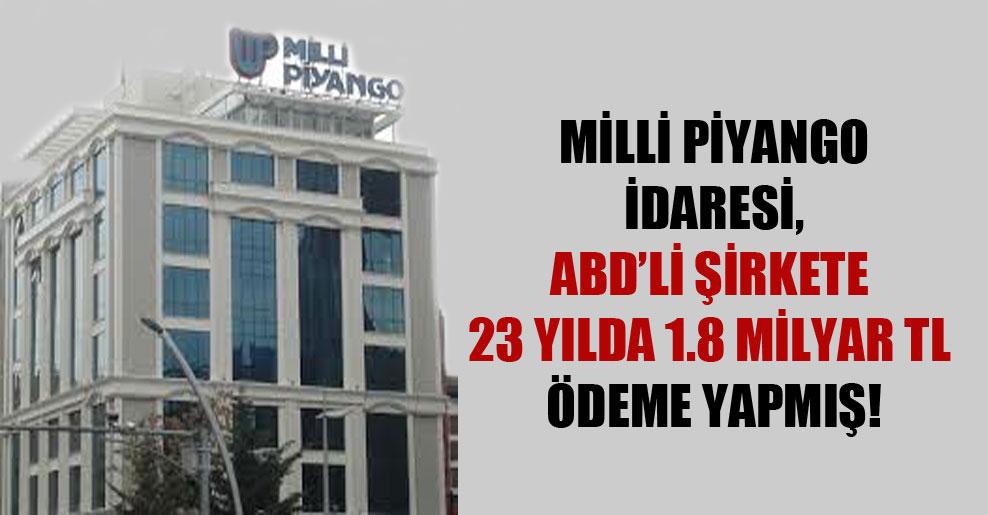 Milli Piyango İdaresi, ABD'li şirkete 23 yılda 1.8 milyar TL ödeme yapmış!