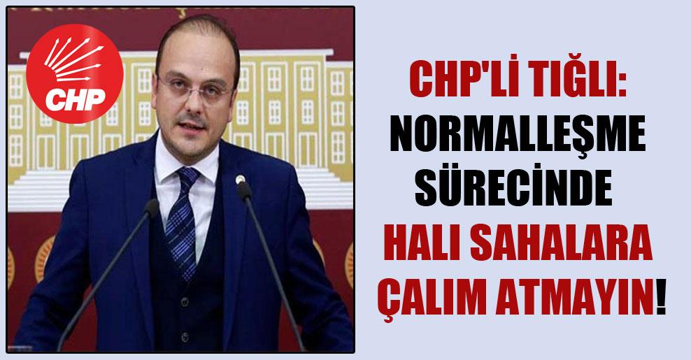 CHP'li Tığlı: Normalleşme sürecinde halı sahalara çalım atmayın!
