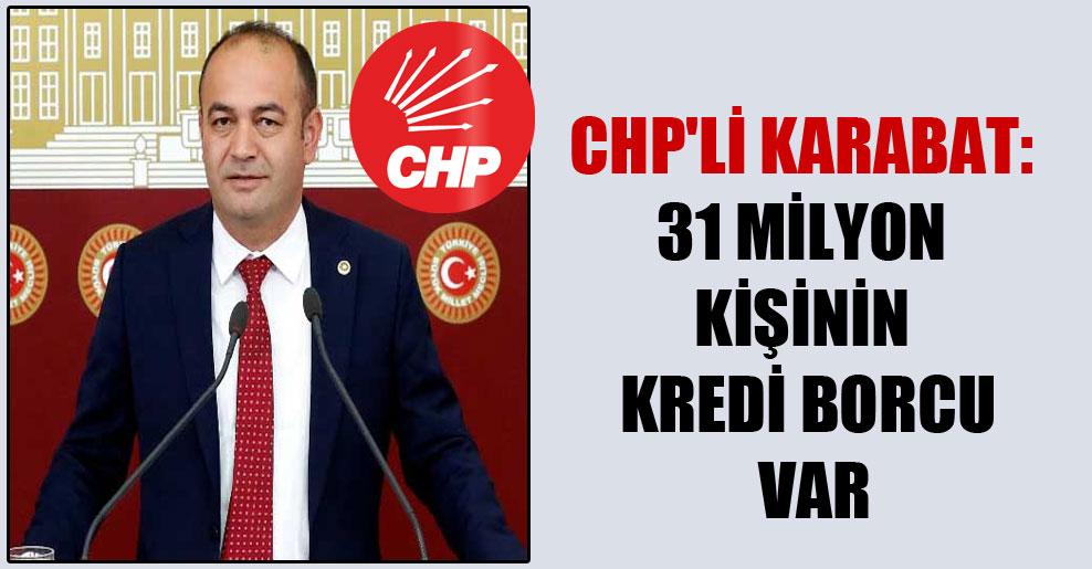 CHP'li Karabat: 31 milyon kişinin kredi borcu var