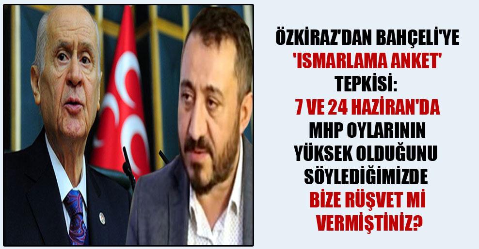 Özkiraz'dan Bahçeli'ye 'ısmarlama anket' tepkisi: 7 ve 24 Haziran'da MHP oylarının yüksek olduğunu söylediğimizde bize rüşvet mi vermiştiniz?