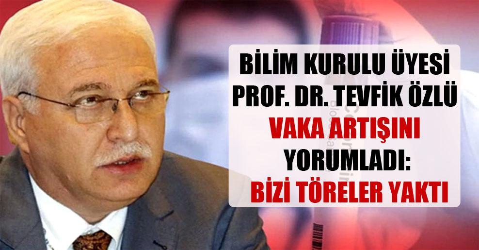 Bilim Kurulu Üyesi Prof. Dr. Tevfik Özlü vaka artışını yorumladı: Bizi töreler yaktı