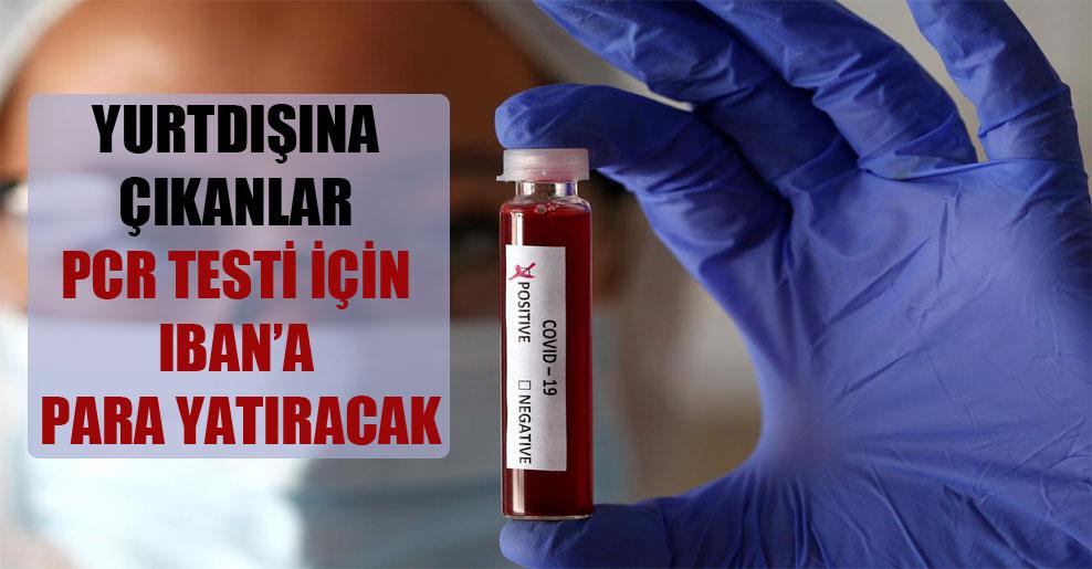 Yurtdışına çıkanlar PCR testi için IBAN'a para yatıracak