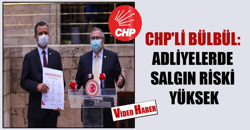 CHP'li Bülbül: Adliyelerde salgın riski yüksek