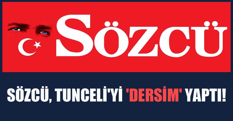 Sözcü, Tunceli'yi 'Dersim' yaptı!