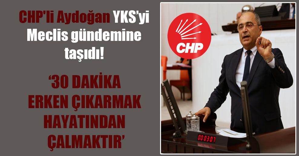 CHP'li Aydoğan YKS'yi Meclis gündemine taşıdı!
