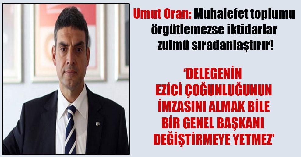 Umut Oran: Muhalefet toplumu örgütlemezse iktidarlar zulmü sıradanlaştırır!