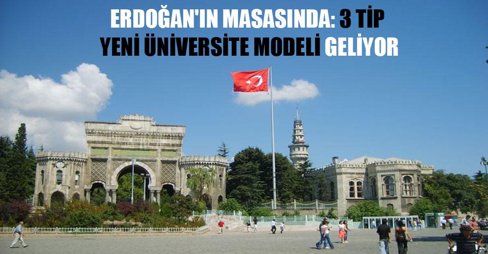 Erdoğan'ın masasında: 3 tip yeni üniversite modeli geliyor