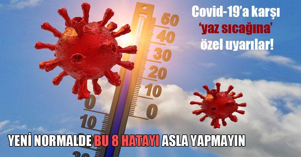 Covid-19'a karşı 'yaz sıcağına' özel uyarılar!
