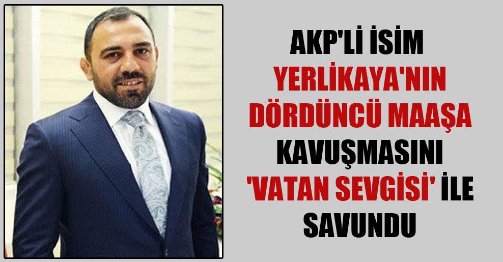 AKP'li isim Yerlikaya'nın dördüncü maaşa kavuşmasını 'Vatan Sevgisi' ile savundu