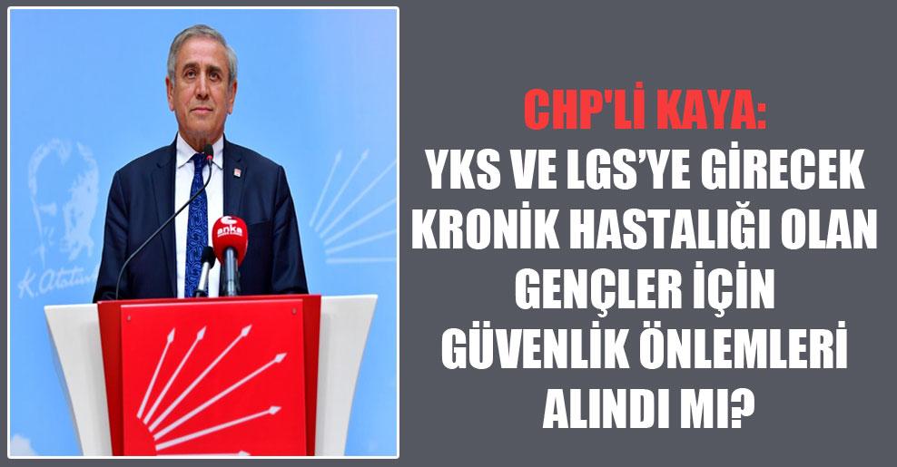 CHP'li Kaya: YKS ve LGS'ye girecek kronik hastalığı olan gençler için güvenlik önlemleri alındı mı?